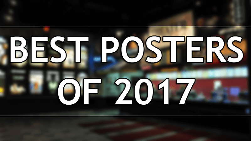 Our 10 Favorite Movie Posters of 2017